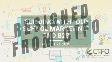 """Building with """"Old School Marketing"""" and B2B - Wed. Webinar Replay August 21, 2019"""