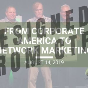 From Corporate America to Network Marketing - Wed. Webinar Replay August 14, 2019