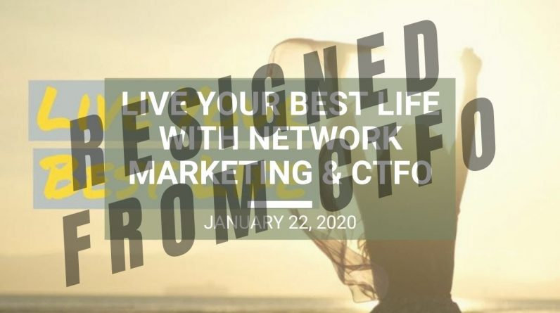 Live Your Best Life with Network Marketing & CTFO - Wed. Webinar Replay January 22, 2020